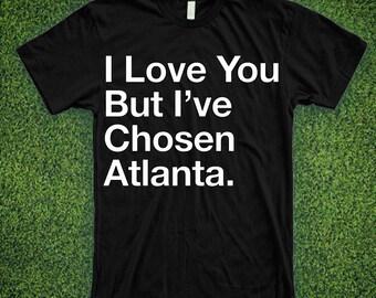 I Love You But I've Chosen Atlanta shirt