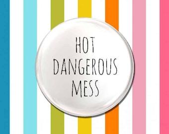 Hot Dangerous Mess Badge