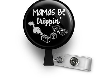 Mamas Be Trippin' - Funny Mom Gift Retractable ID Badge Reel