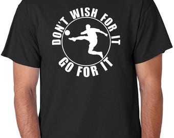 "Soccer T-Shirt ""Don't Wish For It, Go For It"", Football, Team Sports, World Cup, FIFA, Goal Kick, Athletics"