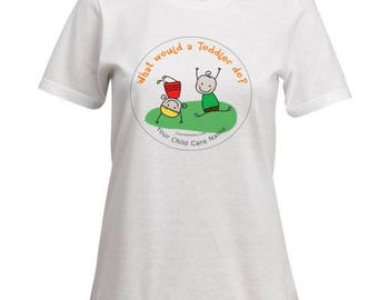 T-SHIRT:  What Would a Toddler Do?