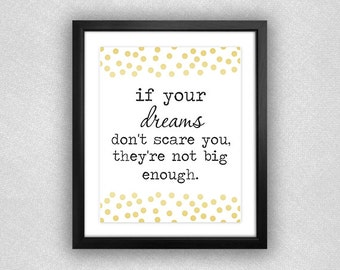 """Gold Polka Dot """"If Your Dreams Don't Scare You, They're Not Big Enough"""" Printable. 8x10."""