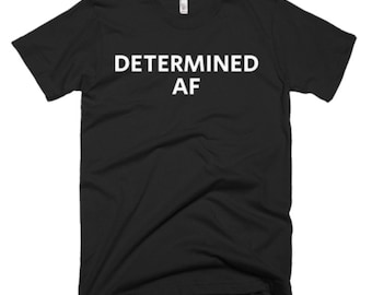 Determined AF Shirt - Determined Tee - Gift For Someone Who Is Determined - Determined T-Shirt - Determined Shirt - Determined Gifts