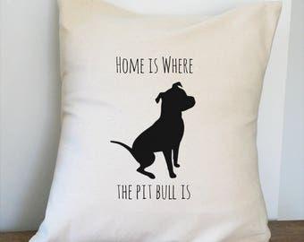 Home is Where the Pit Bull is Pillow Cover