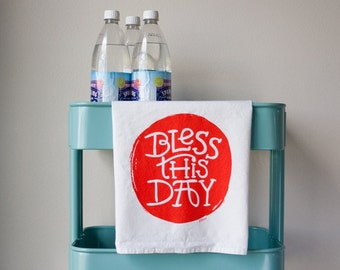 Bless This Day - Screenprinted Floursack Dish Towel