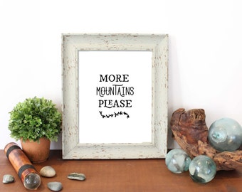 More Mountains Please, Typography, Modern Decor, Download, Print, 8x10,  Nature Lovers, Mountain Decor Nature Art Wall Art Outdoors