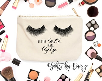 Personalized gift,Cosmetic makeup bag,Better late than ugly, eyelashes cosmetic bag, Girlfriend gift, Gifts for her, Gift Ideas for her, c15