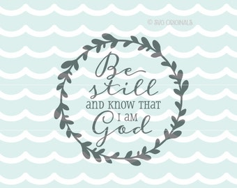 Be still and know that I am God SVG Vector File. Psalm 46:10 Cricut Explore and more. So many uses! Bible Psalm 46 10 Christian Wreath SVG