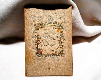 The Happy Life Charles W. Eliot, LLD, First Edition, 1896