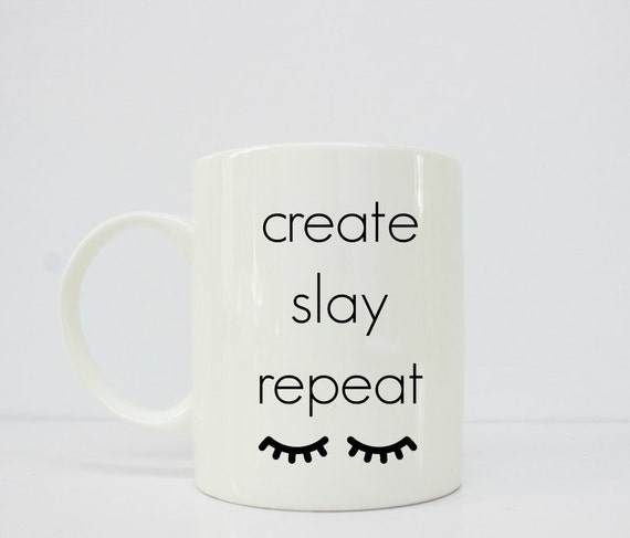slay mug, create slay repeat