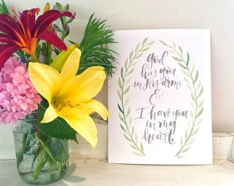 God Has You in His arms and I have you in my heart - Sympathy - Losing a loved one -  Hand Lettering Watercolor Art Print