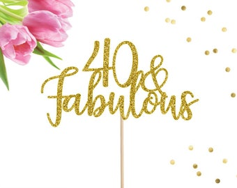 40th Birthday Cake Topper, 40 and Fabulous Cake Topper, 40th Cake Topper, 40th Birthday Decor, Forty Cake Topper, Birthday Cake Topper, 40th