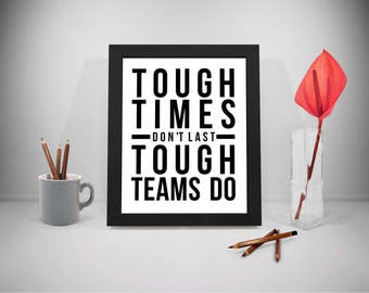 Tough Times Don't Last, Team Work Quotes, Tough Times Quotes, Tough Team Print, Business Quote, Office Decor, Office Art