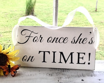 WEDDING SIGNS | For Once She's On Time | Bride and Groom | Mr and Mrs | Wood Wedding Signs | 6 x 11.5