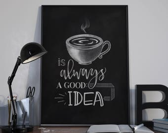 Always A Good Idea Quote | Coffee Sign | Coffee Quote | Digital Download | Chalkboard Coffee Sign | Tea Sign | Tea Quote