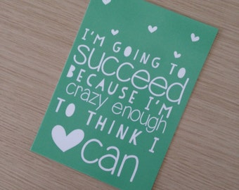 I'm going to succeed because I'm crazy enough to think I can card A6 (D05)
