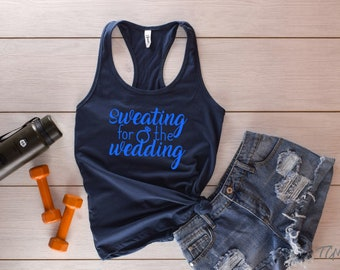 Sweating for the Wedding Engagement 1 Color Graphic Tank • Workout • Bride To Be • GLITTER AVAILABLE • Gift Idea • (sku: 1533)