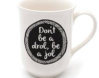 Don't be a drol Mug