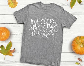 Let The Christmas Shenanigans Commence Graphic Tee, Christmas Shirts, Funny Christmas Shirt, Adult Christmas Tees, Ugly Christmas Sweater
