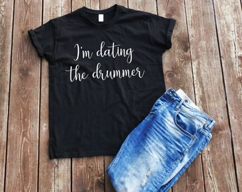 I'm Dating The Drummer t-shirt tee music t-shirts band t-shirts fangirl t-shirt hipster clothing prefer the drummer Gift for him top tee