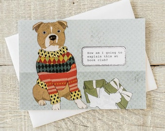 Holiday funny dog greeting card, Ugly sweater, How am I going to explain this at book club?