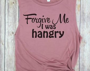 Forgive Me I was Hangry, Hangry Tee, Hangry Shirt, Hangry Tshirt, Hungry Shirt, Hangry Tops, Funny Workout Shirt,Funny Gym Shirt,Muscle Tank