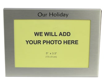 Your Own Photo In A Frame - Our Holiday - photo frame - 5 x 3.5 inches photo size - aluminium satin silver colour- MF0028PHOTO
