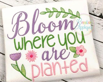 Bloom Where You Are Planted Digital Machine Embroidery Applique Design 4 Sizes, inspirational girl sayings embroidery