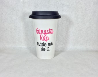 Gangsta Rap Made Me Do It 11oz Ceramic Travel Mug with black silicone lid