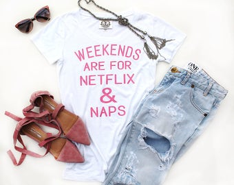 Nap T Shirt Tee. Weekends are for Netflix and Naps. Netflix T Shirt Tee, Womens Graphic Tee. Funny Nap Tee. Netflix Nap Tee. Nap. Tumblr