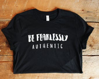 Fearlessly Authentic graphic tee tshirt girl power shirt t-shirt gift for her feminist shirt gift for friend funny shirt t shirt mom shirt