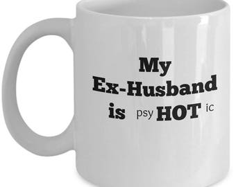 My Ex-Husband is Hot Psychotic Crazy Coffee Mug - Funny Sarcastic Gift for Ex Wife Divorced Woman