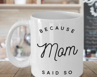 Because Mom Said So Coffee Mug Because I Said So Mug Ceramic Coffee Cup Gifts for Moms Mother's Day Gift Mother's Day Funny Mom Coffee Mug