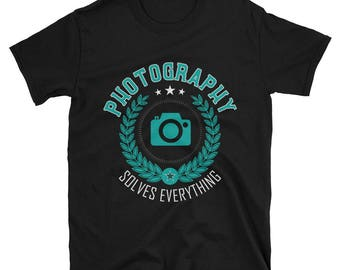 Photography Solves Everything T-Shirt, Funny Photography Shirt, Photography Gift, Photography Apparel