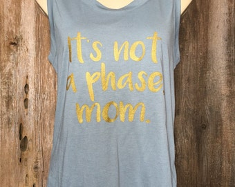 It's Not A Phase Mom Muscle Tank