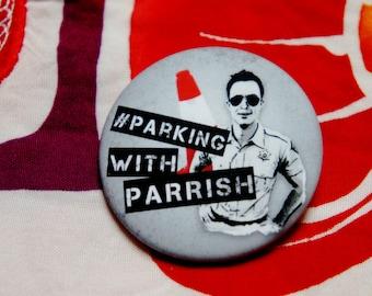 "Badge / Pin ""Parking with PARRISH"" - TEEN WOLF / Deputy Jordan Parrish"