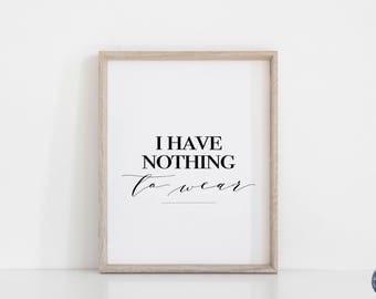 I Have Nothing To Wear, Fashion Print, Dressing Room Decor, Bedroom Wall Art, Typography Print, Monochrome Print