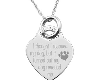I thought I rescued my dog, but it turned out my dog rescued me. 925 Silver Heart Necklace (can be personalized/engraved)