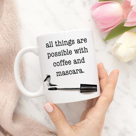 Coffee Mug All Things are Possible with Coffee and Mascara Funny Beauty Makeup Cup, Beauty Gift, Gift For Her,