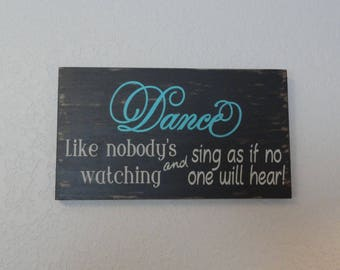 Dance like nobody's watching and sing as if no one will hear! Hand painted wood sign