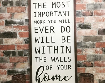 The most important work you will ever do will be within the walls of your home painted solid wood sign