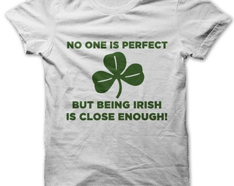 No one is born perfect but being Irish is close enough t-shirt