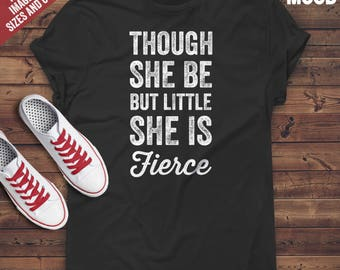 Though She Be But Little She Is Fierce T-Shirt - Funy Shakespeare saying, shakespeare quote.