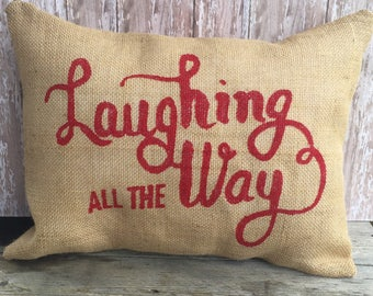 Burlap Laughing All The Way Christmas Pillow Cover 12x16, 16x16 or 18x18