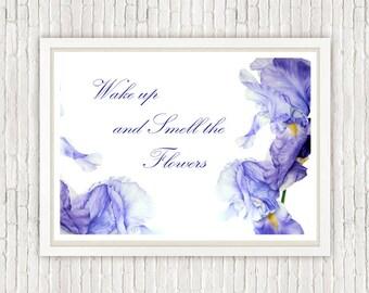 Smell the Flowers, watercolor print, inspiring quotes, botanical print, iris print