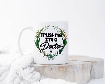 Trust Me I'm a Doctor Mug, Doctor Mugs, PHD Graduation Gift, Doctor Gift, PHD Mug, Mug for Doctor, Doctor Cup, Present for Doctor