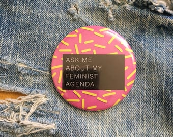 ask me about my feminist agenda, feminist key chain,  pin back button, 3 sizes available, mirror keychain