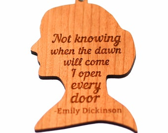 Not knowing when the dawn will come I open every door - Emily Dickinson Wood Ornament