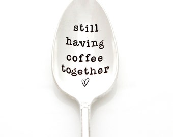 Still Having Coffee Together spoon. Stamped Spoon for going away gift. Handstamped Spoon, Coffee Lover Anniversary Gift.