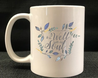 MUG, COFFEE CUP, It is Well with my Soul, Drinkware, Gift
